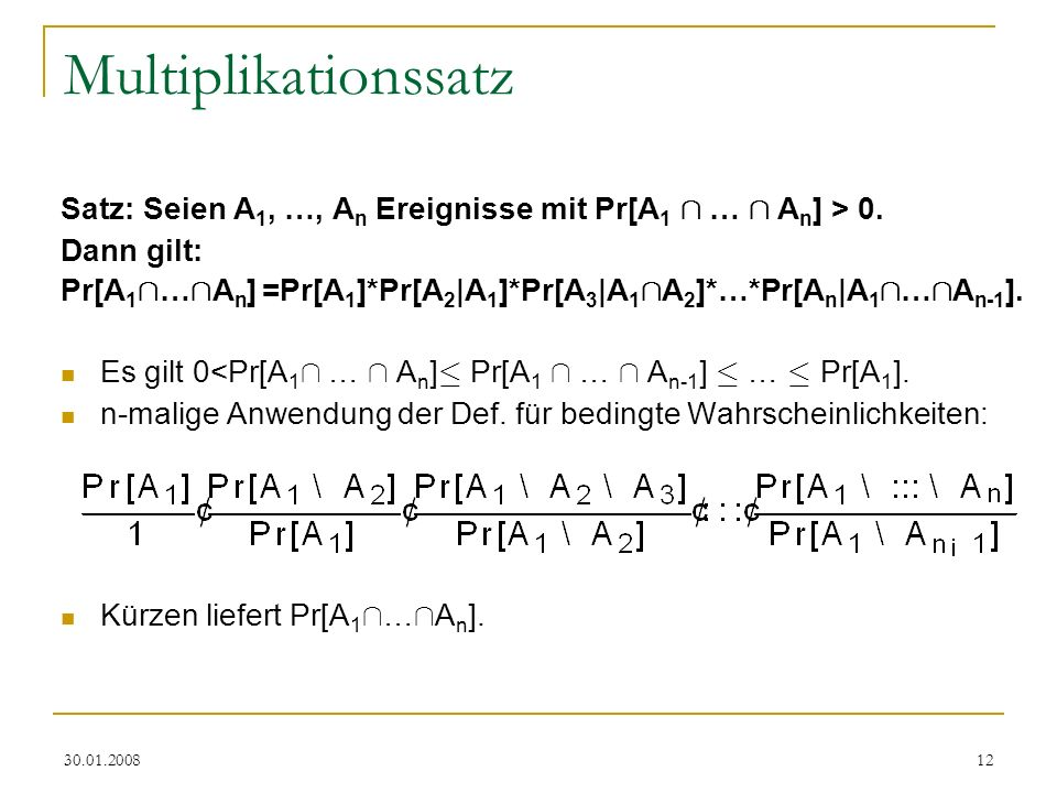 Multiplikationssatz Satz: Seien A1, …, An Ereignisse mit Pr[A1 Å … Å An] > 0. Dann gilt: